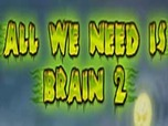 Juega All We Need Is Brain 2